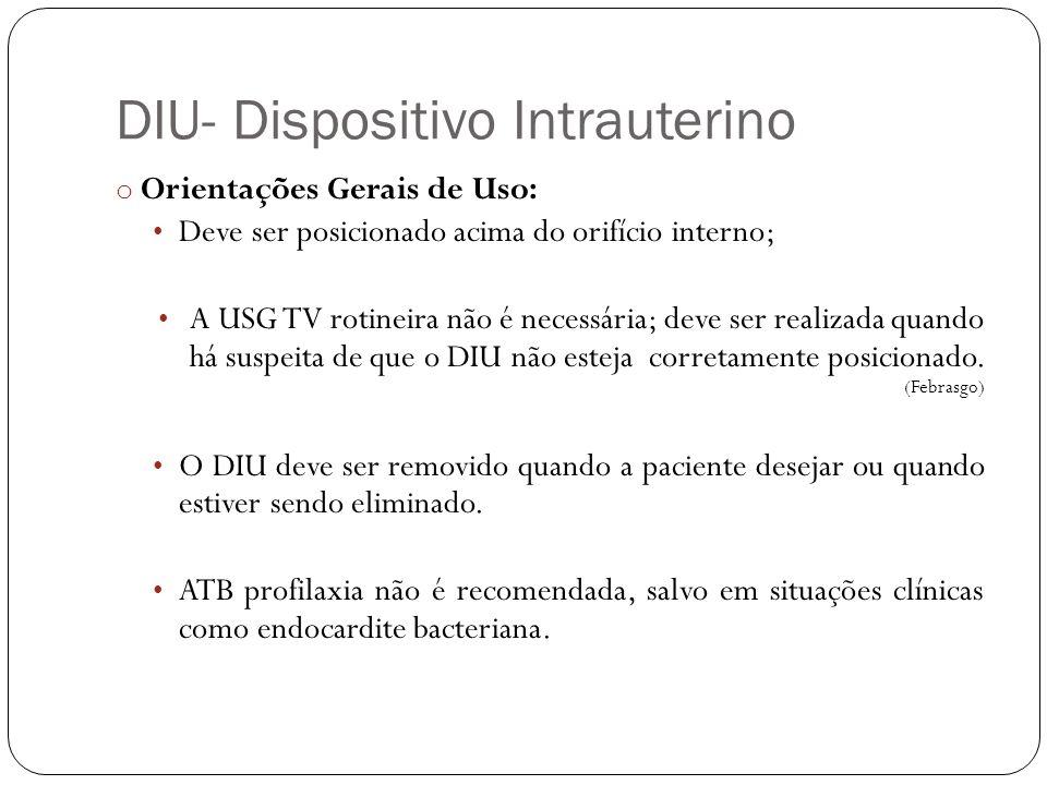 DIU- Dispositivo Intrauterino o Orientações Gerais de Uso: Deve ser posicionado acima do orifício interno; A USG TV rotineira não é necessária; deve s