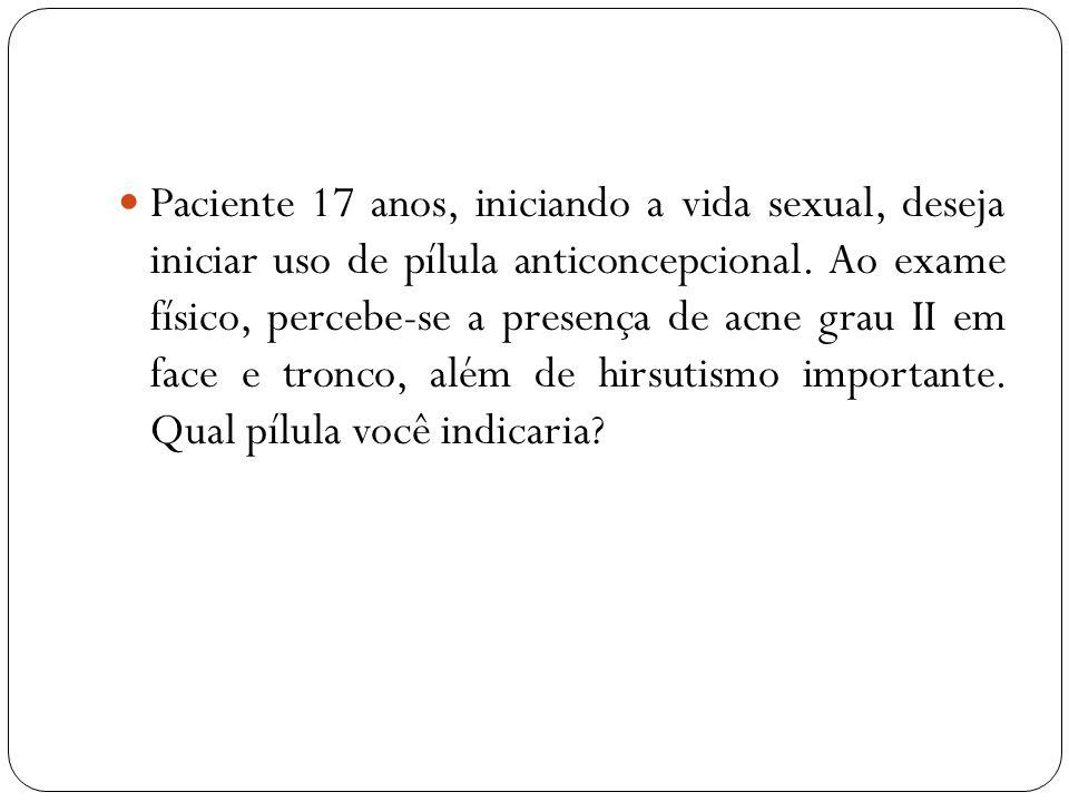 Paciente 17 anos, iniciando a vida sexual, deseja iniciar uso de pílula anticoncepcional. Ao exame físico, percebe-se a presença de acne grau II em fa