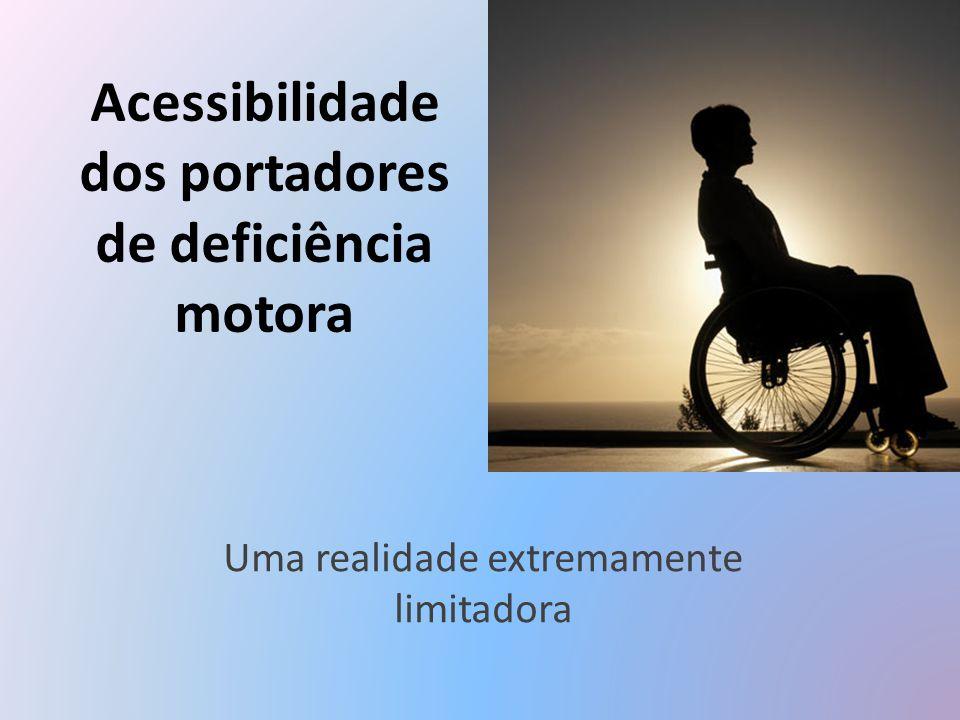 Acessibilidade dos portadores de deficiência motora Uma realidade extremamente limitadora