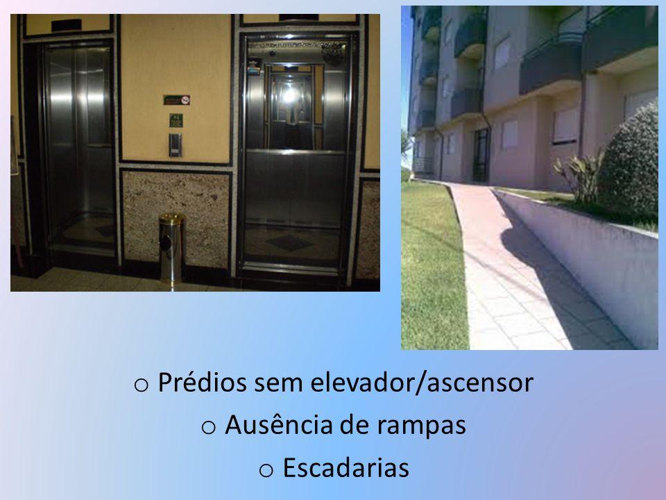 o Prédios sem elevador/ascensor o Ausência de rampas o Escadarias