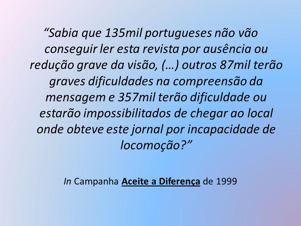 """""""Sabia que 135mil portugueses não vão conseguir ler esta revista por ausência ou redução grave da visão, (…) outros 87mil terão graves dificuldades na"""