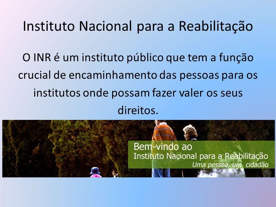 Instituto Nacional para a Reabilitação O INR é um instituto público que tem a função crucial de encaminhamento das pessoas para os institutos onde pos