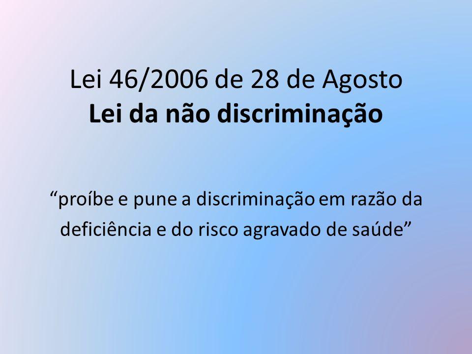 """Lei 46/2006 de 28 de Agosto Lei da não discriminação """"proíbe e pune a discriminação em razão da deficiência e do risco agravado de saúde"""""""