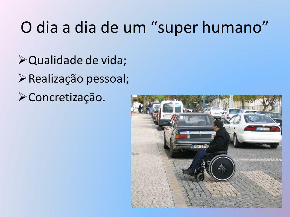 """O dia a dia de um """"super humano""""  Qualidade de vida;  Realização pessoal;  Concretização."""