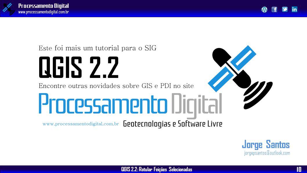 QGIS 2.2: Rotular Feições Selecionadas Processamento Digital www.processamentodigital.com.br 10 Jorge Santos jorgepsantos@outlook.com QGIS 2.2