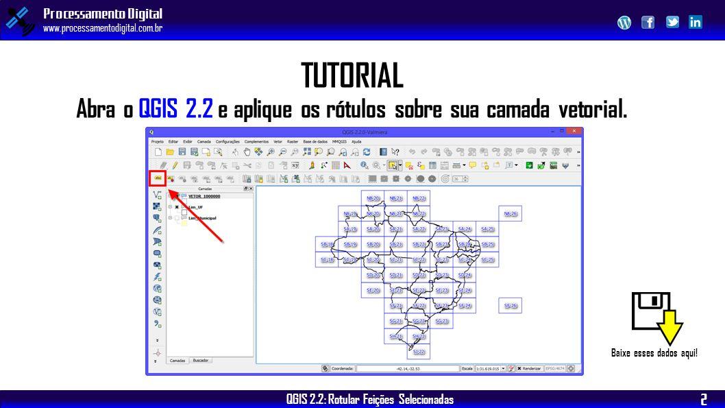 QGIS 2.2: Rotular Feições Selecionadas Processamento Digital www.processamentodigital.com.br 2 TUTORIAL Abra o QGIS 2.2 e aplique os rótulos sobre sua