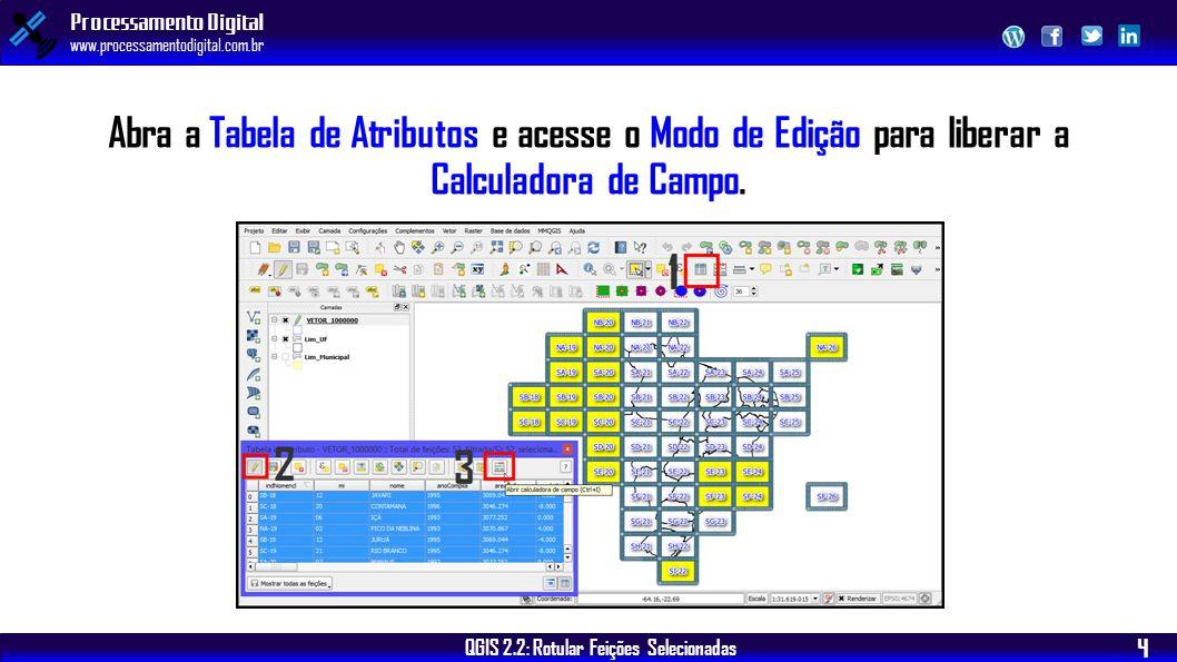 QGIS 2.2: Rotular Feições Selecionadas Processamento Digital www.processamentodigital.com.br 4 Abra a Tabela de Atributos e acesse o Modo de Edição para liberar a Calculadora de Campo.