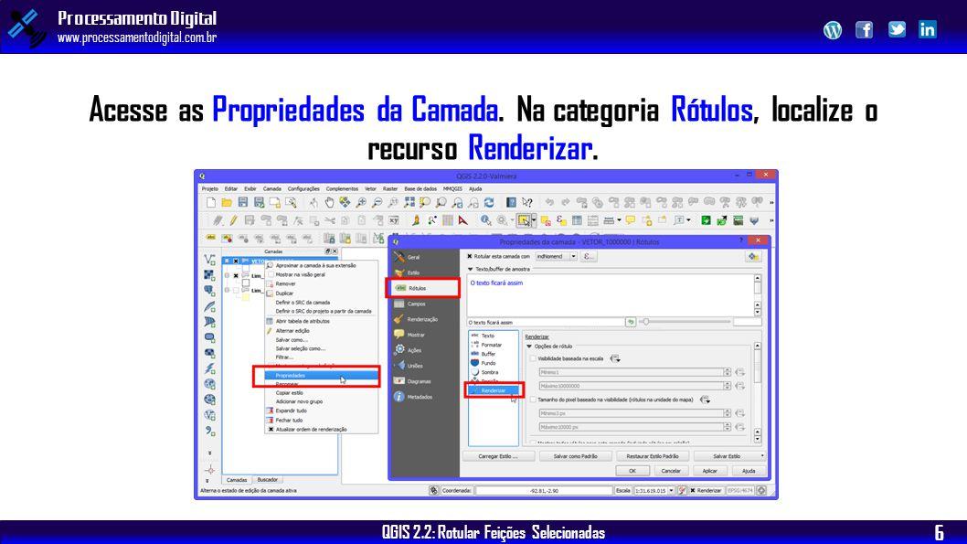 QGIS 2.2: Rotular Feições Selecionadas Processamento Digital www.processamentodigital.com.br 6 Acesse as Propriedades da Camada. Na categoria Rótulos,