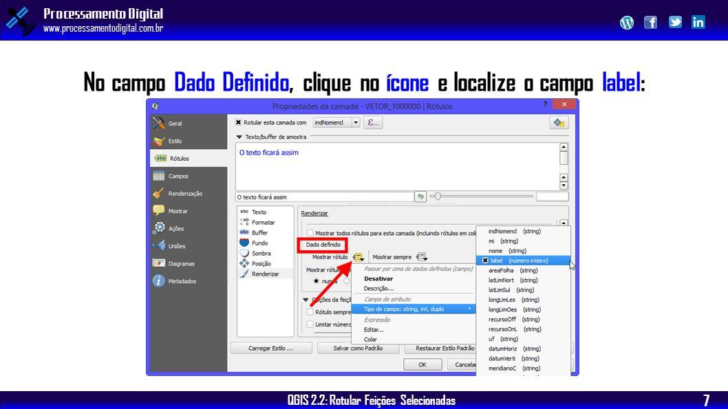 QGIS 2.2: Rotular Feições Selecionadas Processamento Digital www.processamentodigital.com.br 7 No campo Dado Definido, clique no ícone e localize o ca