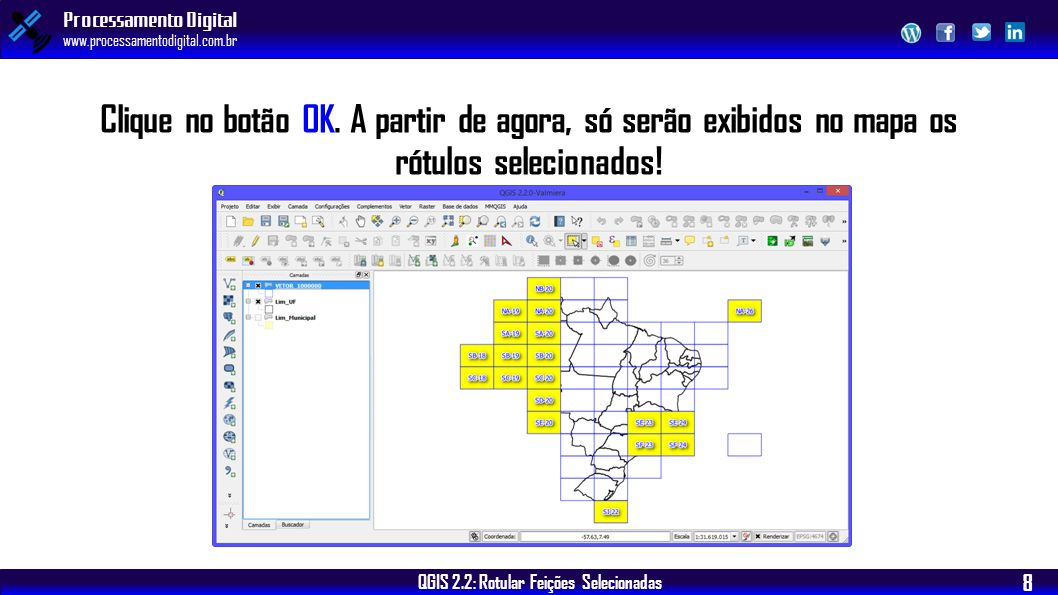 QGIS 2.2: Rotular Feições Selecionadas Processamento Digital www.processamentodigital.com.br 8 Clique no botão OK. A partir de agora, só serão exibido