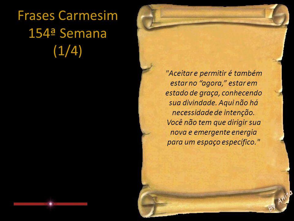 Frases Carmesim 154ª Semana (1/4) Aceitar e permitir é também estar no agora, estar em estado de graça, conhecendo sua divindade.