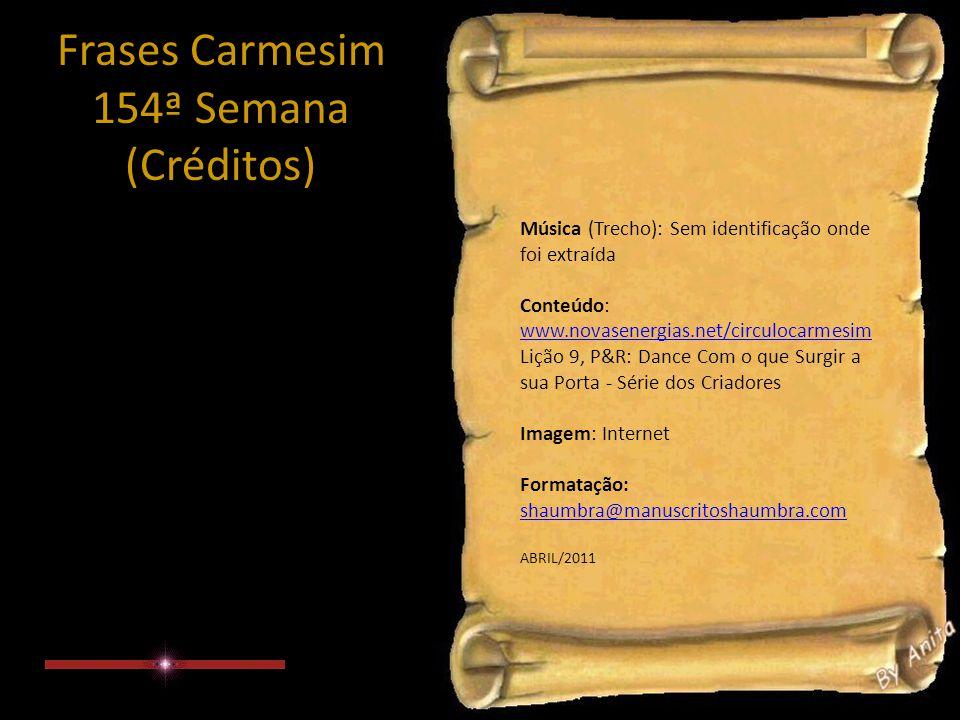 Frases Carmesim 154ª Semana (Observação) Para o encaminhamento desta mensagem levar em conta tão somente o seu sentir...