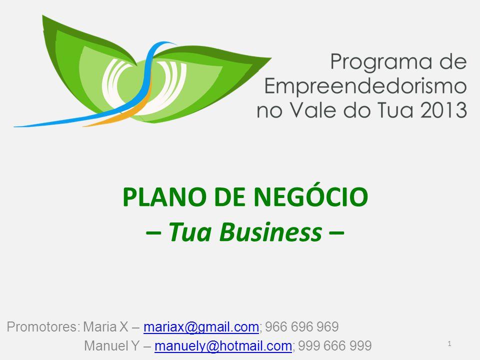 PLANO DE NEGÓCIO – Tua Business – Promotores: Maria X – mariax@gmail.com; 966 696 969mariax@gmail.com Manuel Y – manuely@hotmail.com; 999 666 999manuely@hotmail.com 1