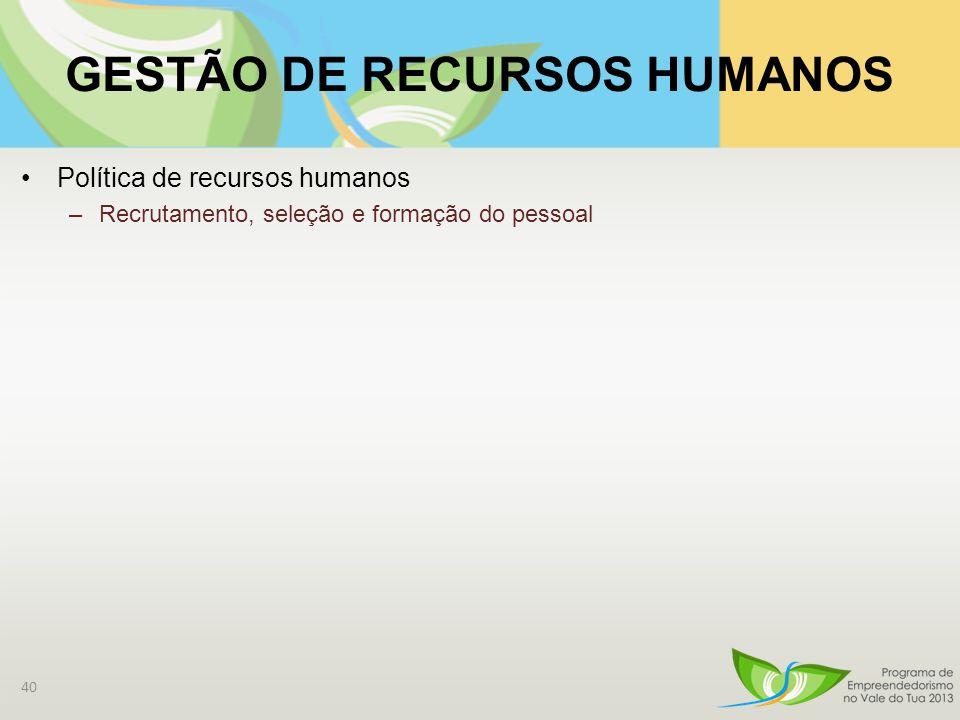 GESTÃO DE RECURSOS HUMANOS Política de recursos humanos –Recrutamento, seleção e formação do pessoal 40