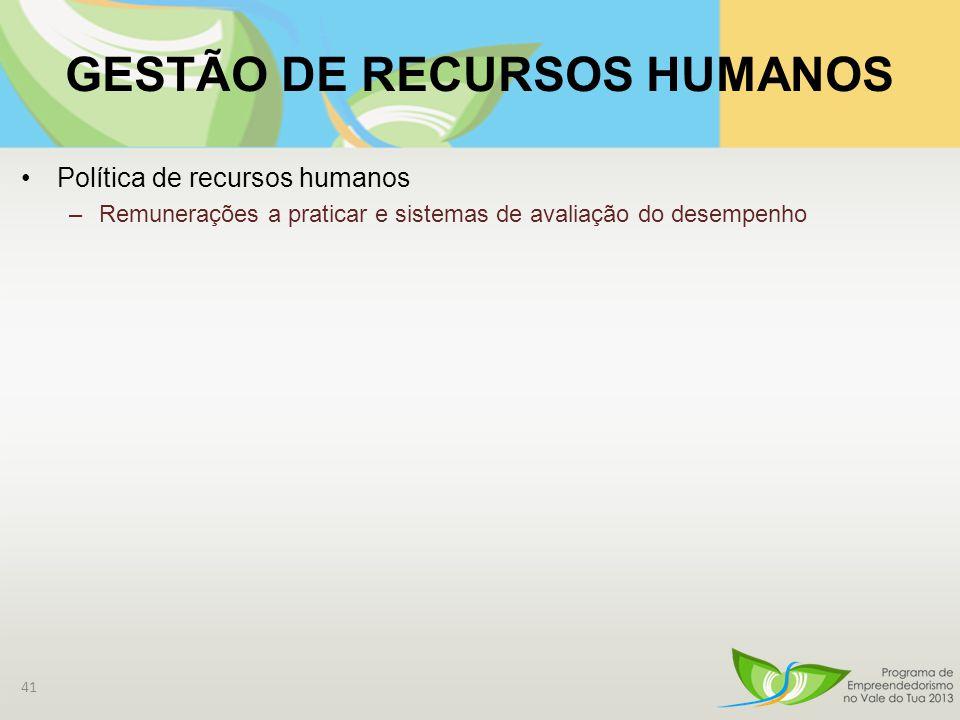 GESTÃO DE RECURSOS HUMANOS Política de recursos humanos –Remunerações a praticar e sistemas de avaliação do desempenho 41