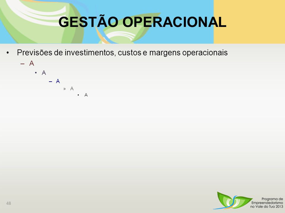 GESTÃO OPERACIONAL Previsões de investimentos, custos e margens operacionais –A A –A »A A 48