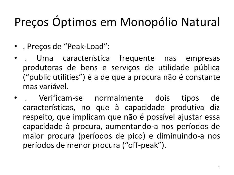 """Preços Óptimos em Monopólio Natural. Preços de """"Peak-Load"""":. Uma característica frequente nas empresas produtoras de bens e serviços de utilidade públ"""