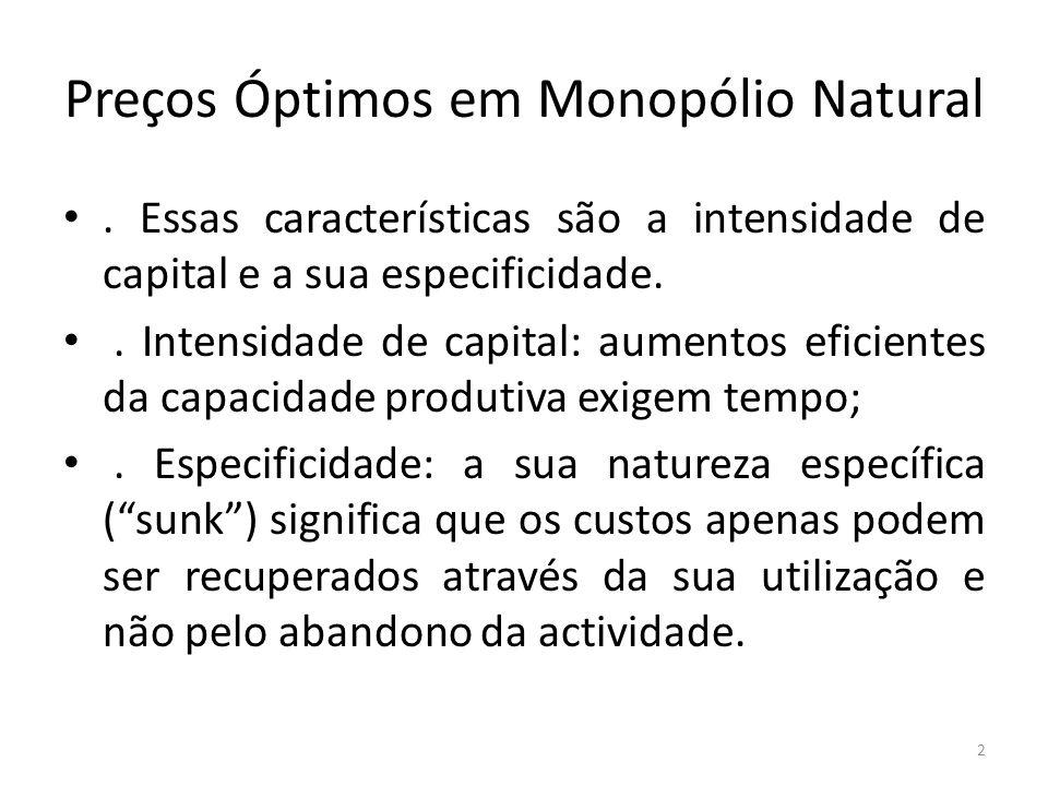 Preços Óptimos em Monopólio Natural. Essas características são a intensidade de capital e a sua especificidade.. Intensidade de capital: aumentos efic