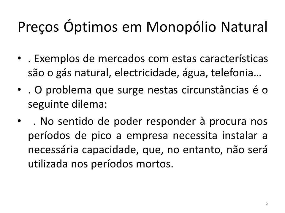 Preços Óptimos em Monopólio Natural. Exemplos de mercados com estas características são o gás natural, electricidade, água, telefonia…. O problema que