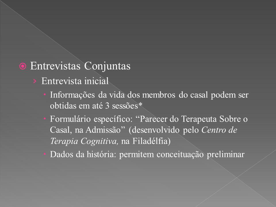 """ Entrevistas Conjuntas › Entrevista inicial  Informações da vida dos membros do casal podem ser obtidas em até 3 sessões*  Formulário específico: """""""