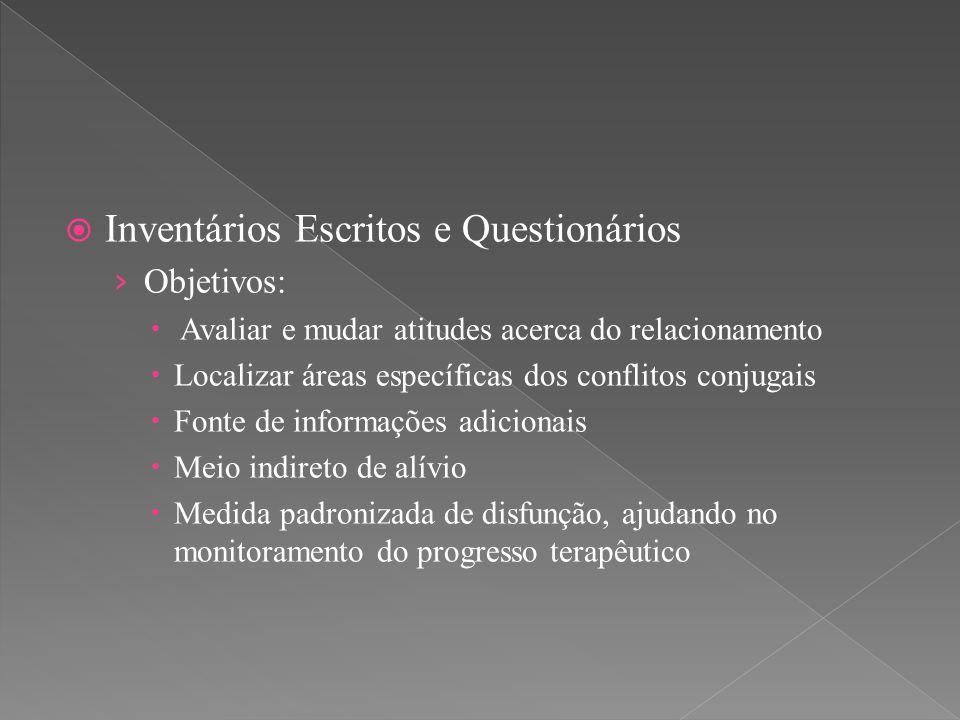  Inventários Escritos e Questionários › Objetivos:  Avaliar e mudar atitudes acerca do relacionamento  Localizar áreas específicas dos conflitos co
