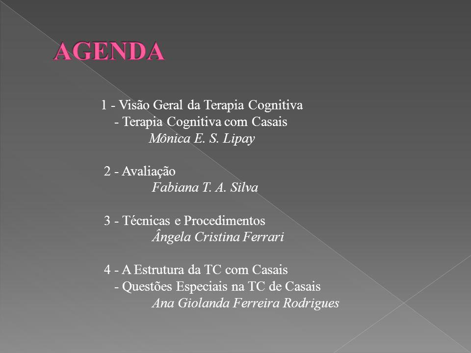 1 - Visão Geral da Terapia Cognitiva - Terapia Cognitiva com Casais Mônica E. S. Lipay 2 - Avaliação Fabiana T. A. Silva 3 - Técnicas e Procedimentos