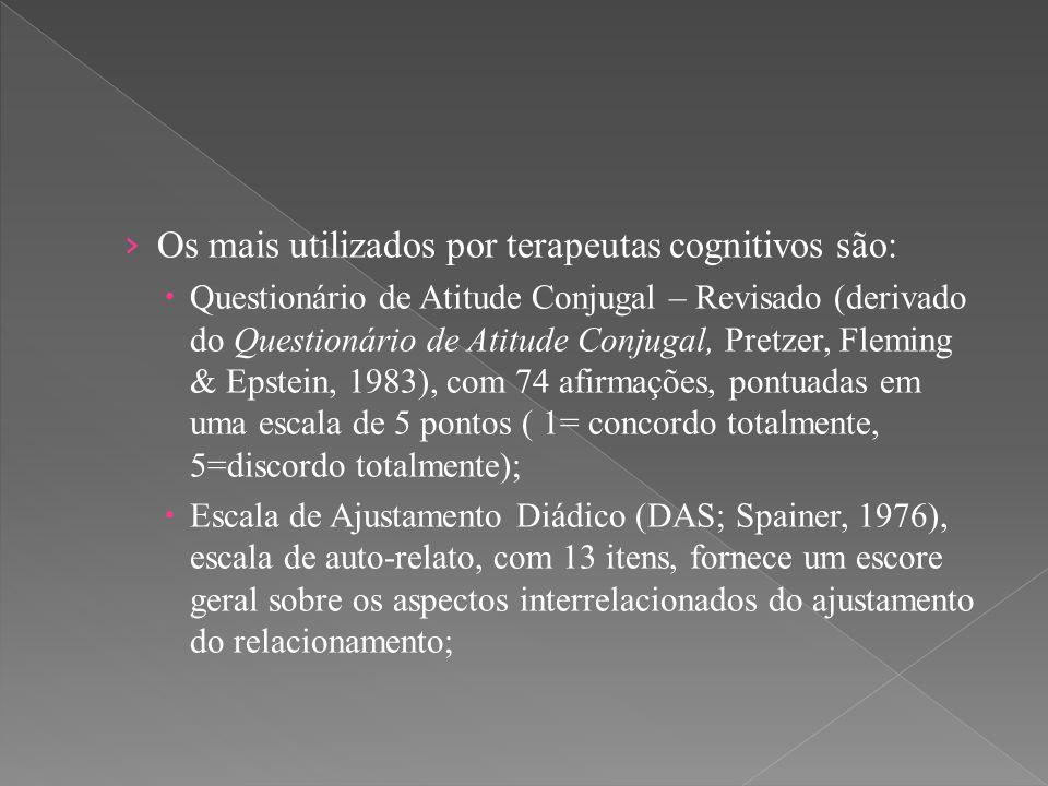 › Os mais utilizados por terapeutas cognitivos são:  Questionário de Atitude Conjugal – Revisado (derivado do Questionário de Atitude Conjugal, Pretz