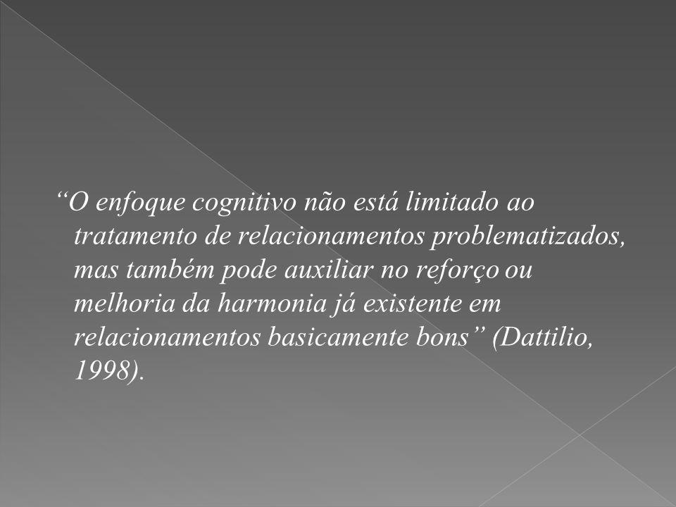 """""""O enfoque cognitivo não está limitado ao tratamento de relacionamentos problematizados, mas também pode auxiliar no reforço ou melhoria da harmonia j"""