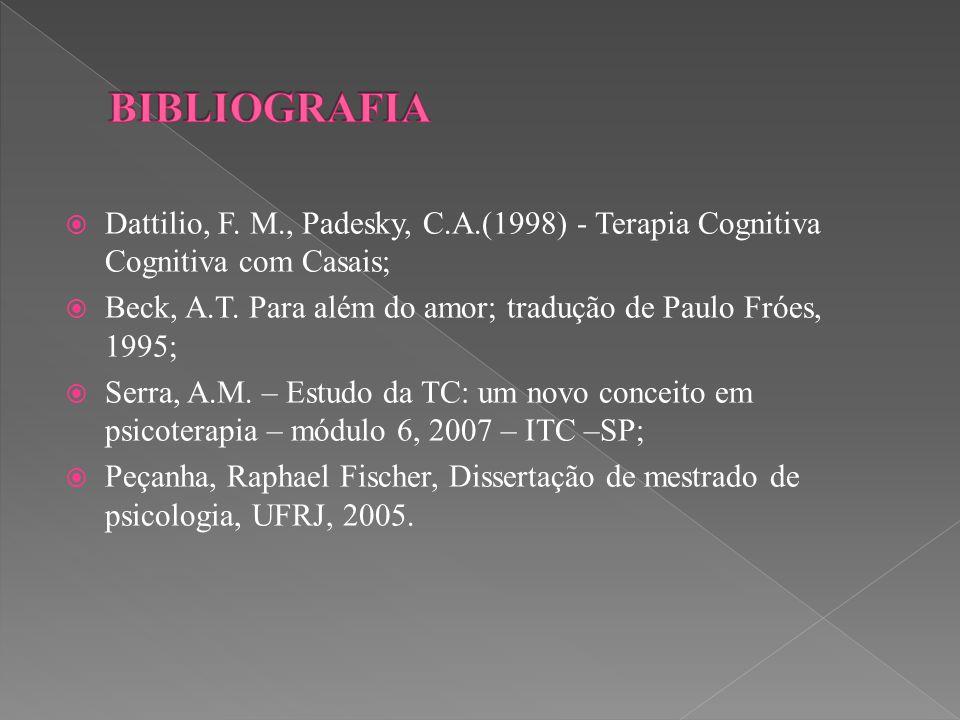  Dattilio, F. M., Padesky, C.A.(1998) - Terapia Cognitiva Cognitiva com Casais;  Beck, A.T. Para além do amor; tradução de Paulo Fróes, 1995;  Serr