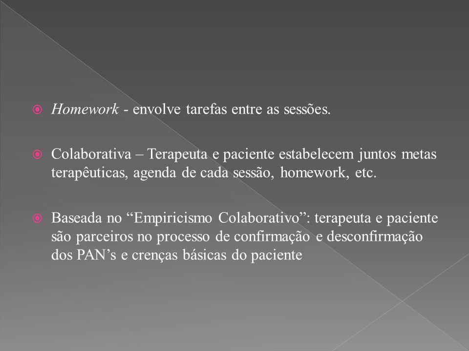  Homework - envolve tarefas entre as sessões.  Colaborativa – Terapeuta e paciente estabelecem juntos metas terapêuticas, agenda de cada sessão, hom
