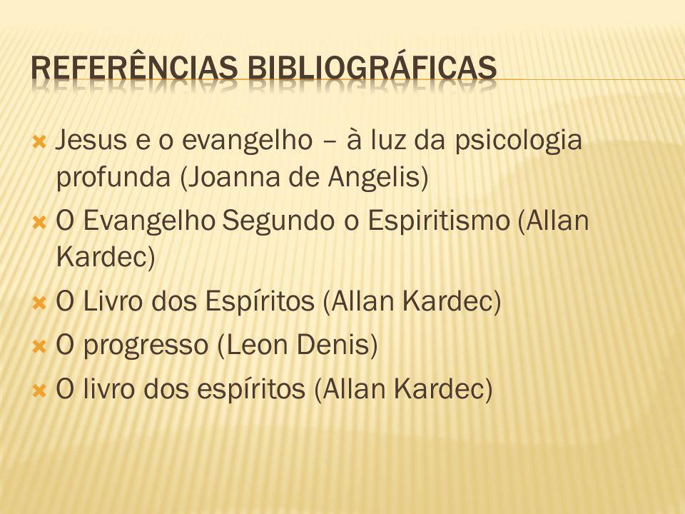  Jesus e o evangelho – à luz da psicologia profunda (Joanna de Angelis)  O Evangelho Segundo o Espiritismo (Allan Kardec)  O Livro dos Espíritos (A
