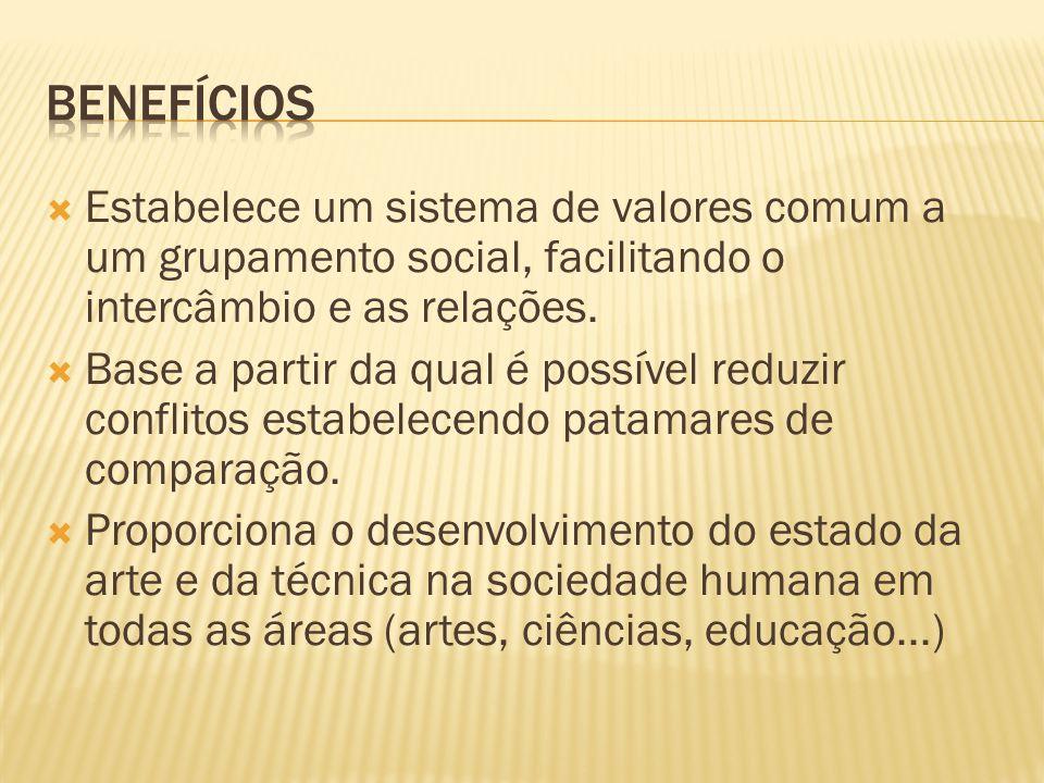  Estabelece um sistema de valores comum a um grupamento social, facilitando o intercâmbio e as relações.  Base a partir da qual é possível reduzir c