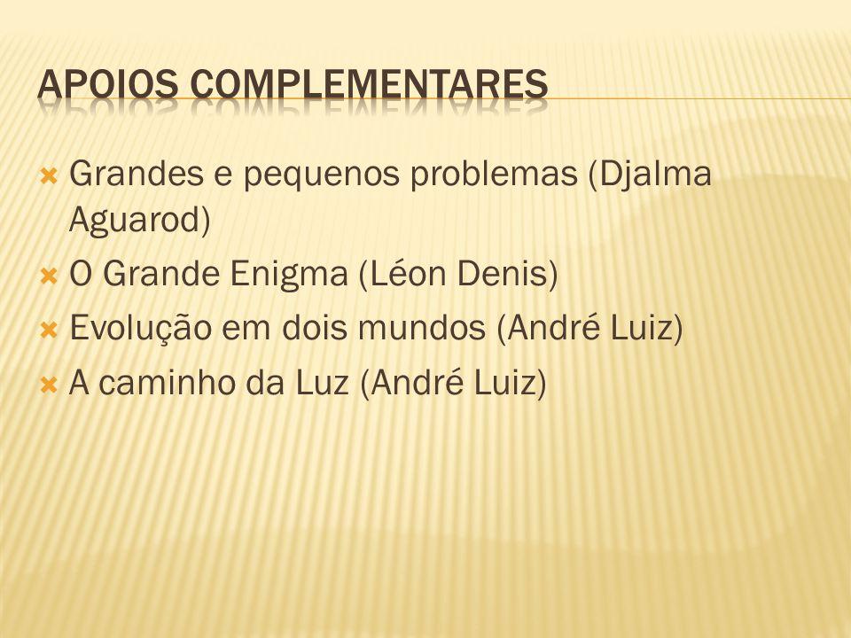  Grandes e pequenos problemas (Djalma Aguarod)  O Grande Enigma (Léon Denis)  Evolução em dois mundos (André Luiz)  A caminho da Luz (André Luiz)