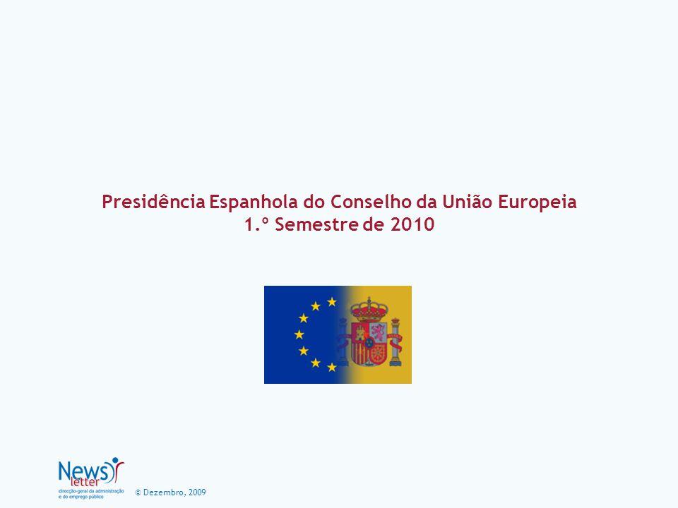 © Dezembro, 2009 Presidência Espanhola do Conselho da União Europeia 1.º Semestre de 2010 Prioridades A Presidência Espanhola do Conselho da União Europeia irá decorrer de 1 de Janeiro a 30 de Junho de 2010 e iniciará um novo Programa Tripartido de 18 meses, que, além da Espanha abrangerá as futuras Presidências da Bélgica e da Hungria.