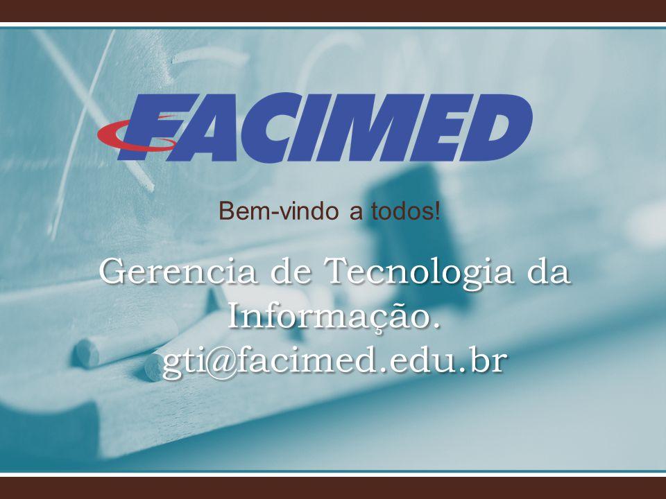 Bem-vindo a todos! Gerencia de Tecnologia da Informação. gti@facimed.edu.br