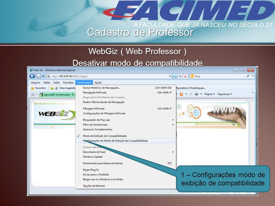 Cadastro de Professor WebGiz ( Web Professor ) Desativar modo de compatibilidade 1 – Configurações modo de exibição de compatibilidade A FACULDADE QUE