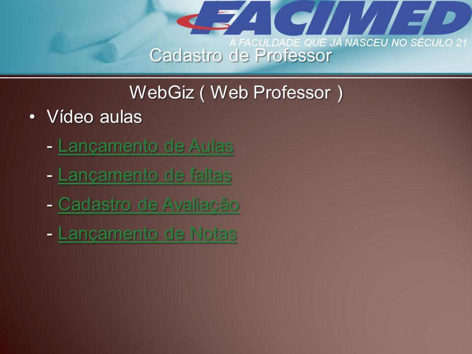 Cadastro de Professor WebGiz ( Web Professor ) Vídeo aulasVídeo aulas - Lançamento de Aulas Lançamento de AulasLançamento de Aulas - Lançamento de fal