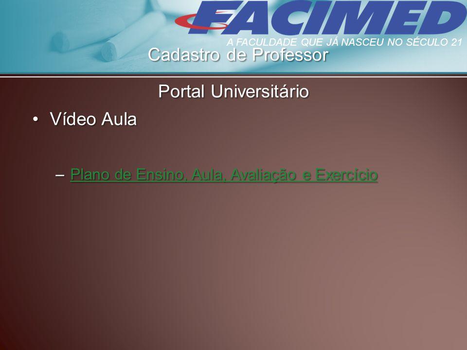 Cadastro de Professor Portal Universitário Vídeo AulaVídeo Aula –Plano de Ensino, Aula, Avaliação e Exercício Plano de Ensino, Aula, Avaliação e Exerc