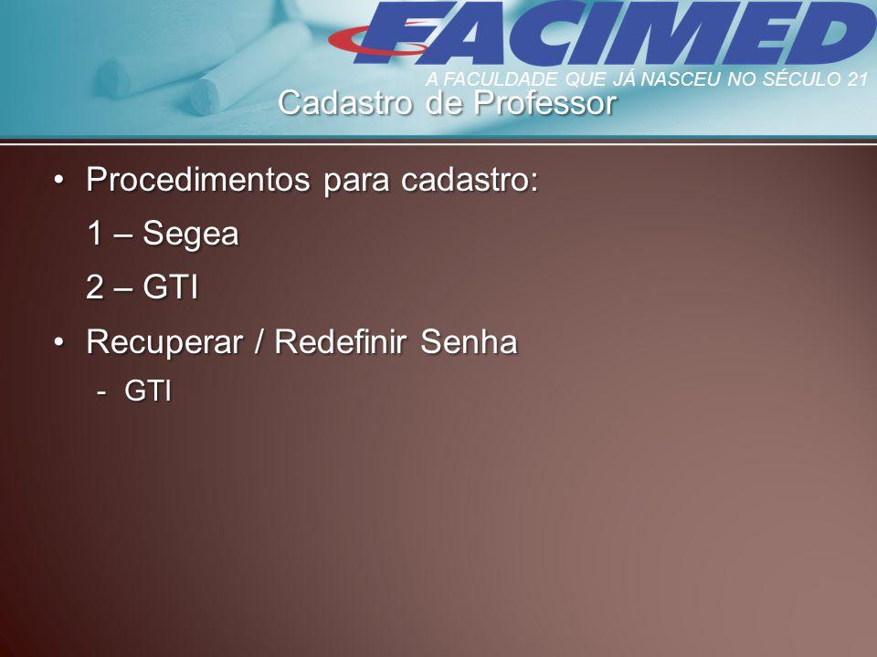 Procedimentos para cadastro:Procedimentos para cadastro: 1 – Segea 2 – GTI Recuperar / Redefinir SenhaRecuperar / Redefinir Senha -GTI Cadastro de Pro