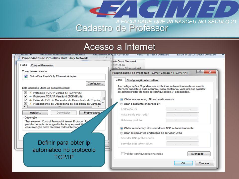 Cadastro de Professor Acesso a Internet Definir para obter ip automático no protocolo TCP/IP A FACULDADE QUE JÁ NASCEU NO SÉCULO 21