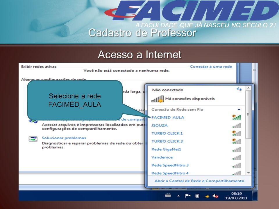 Cadastro de Professor Acesso a Internet Selecione a rede FACIMED_AULA A FACULDADE QUE JÁ NASCEU NO SÉCULO 21