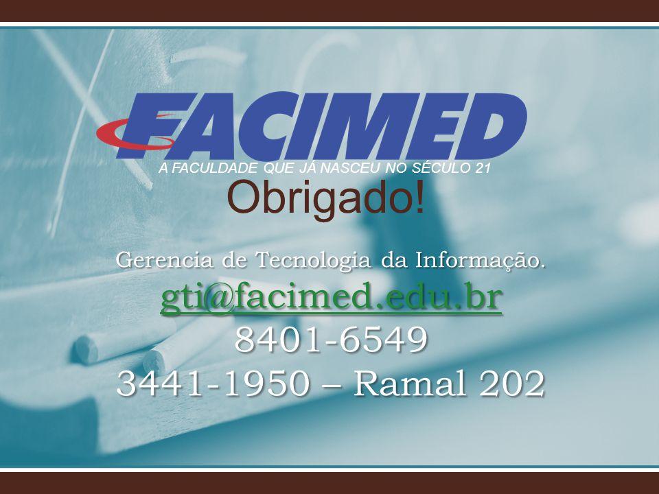 Obrigado! Gerencia de Tecnologia da Informação. gti@facimed.edu.br 8401-6549 3441-1950 – Ramal 202 gti@facimed.edu.br A FACULDADE QUE JÁ NASCEU NO SÉC