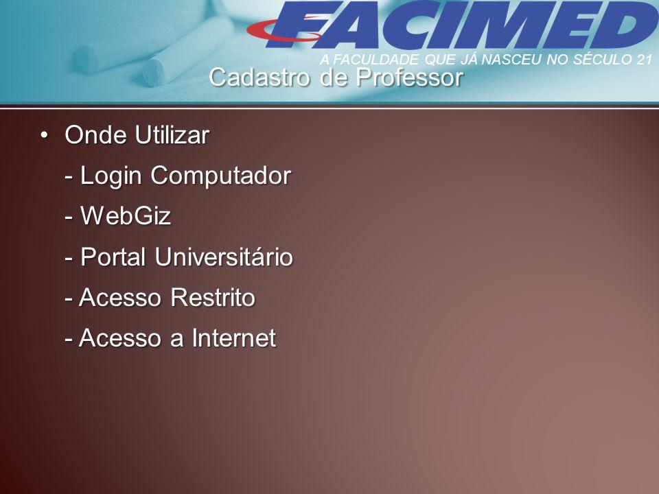 Onde UtilizarOnde Utilizar - Login Computador - WebGiz - Portal Universitário - Acesso Restrito - Acesso a Internet Cadastro de Professor A FACULDADE