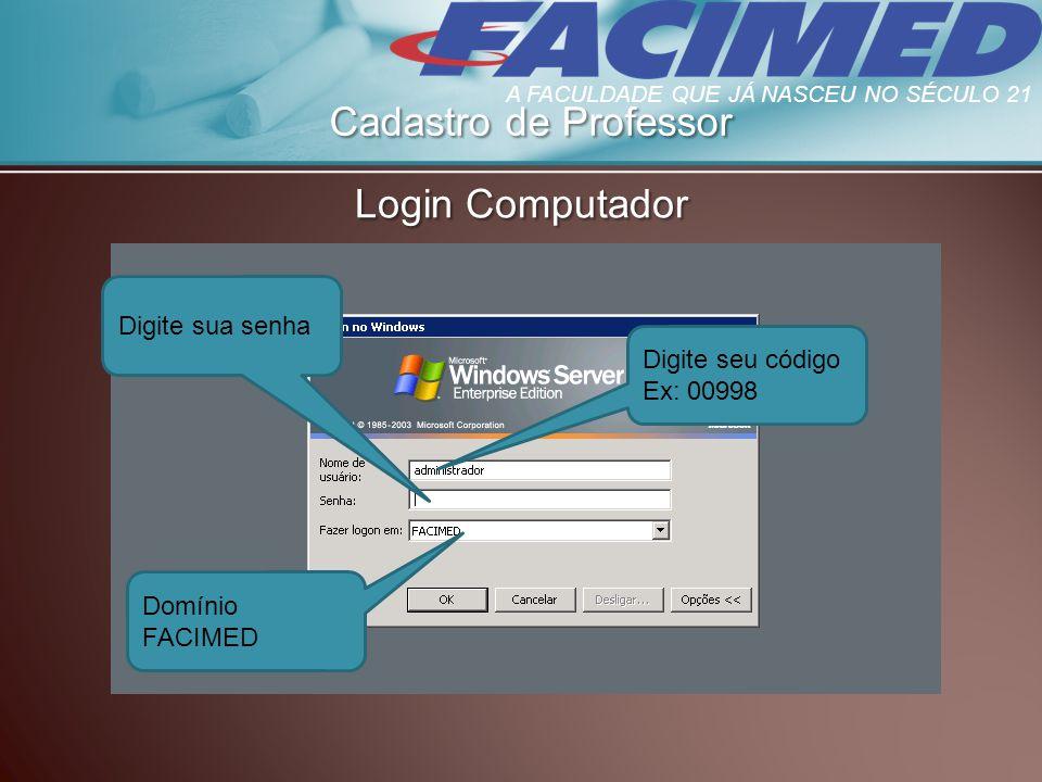 Cadastro de Professor Login Computador Digite seu código Ex: 00998 Digite sua senha Domínio FACIMED A FACULDADE QUE JÁ NASCEU NO SÉCULO 21
