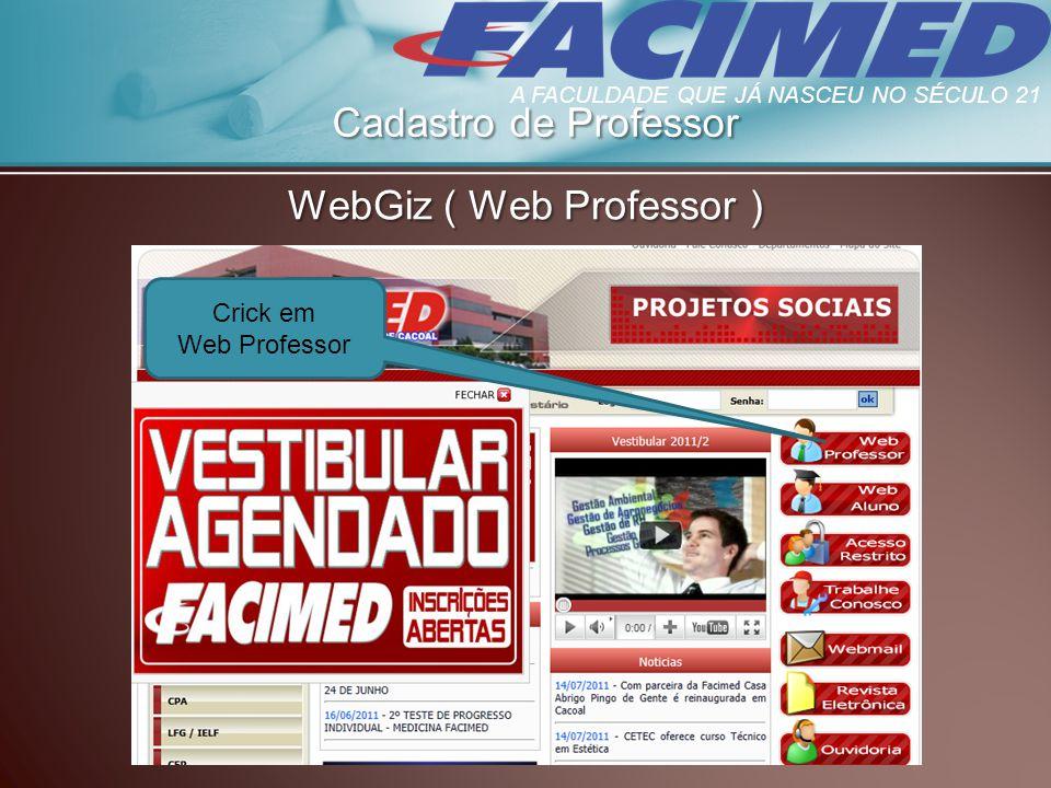 Cadastro de Professor WebGiz ( Web Professor ) Crick em Web Professor A FACULDADE QUE JÁ NASCEU NO SÉCULO 21