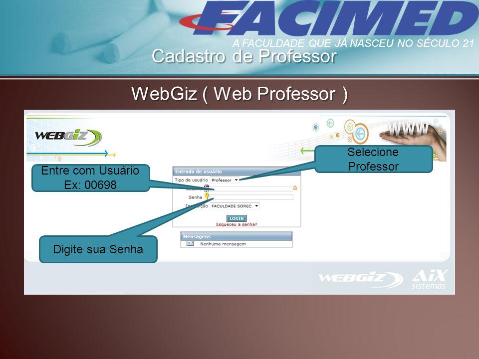 Cadastro de Professor WebGiz ( Web Professor ) Entre com Usuário Ex: 00698 Selecione Professor Digite sua Senha A FACULDADE QUE JÁ NASCEU NO SÉCULO 21