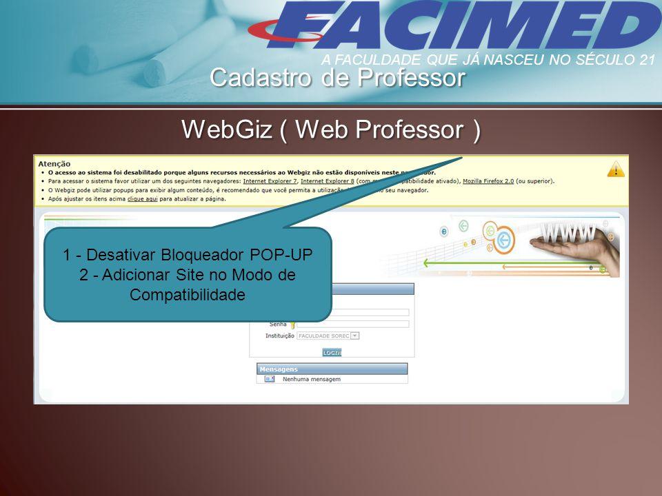 Cadastro de Professor WebGiz ( Web Professor ) 1 - Desativar Bloqueador POP-UP 2 - Adicionar Site no Modo de Compatibilidade A FACULDADE QUE JÁ NASCEU