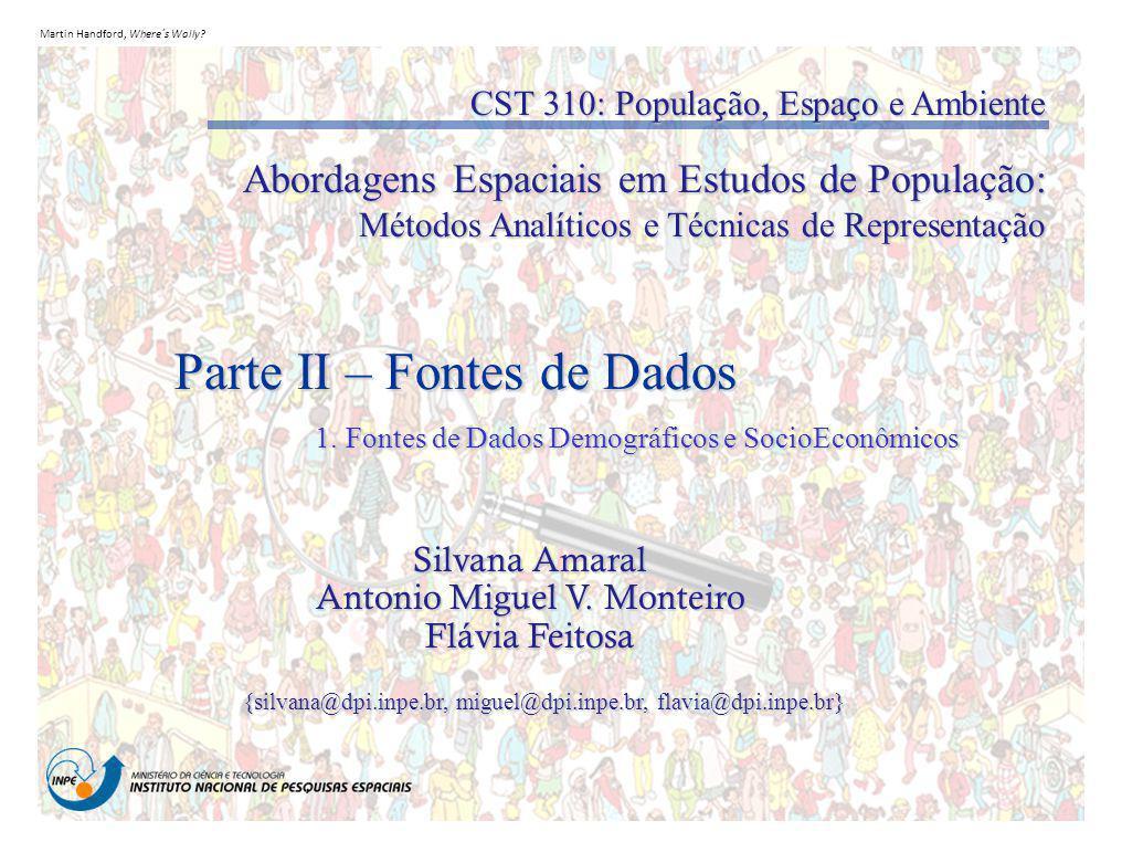 Martin Handford, Where´s Wally? Parte II – Fontes de Dados Silvana Amaral Antonio Miguel V. Monteiro Flávia Feitosa {silvana@dpi.inpe.br, miguel@dpi.i