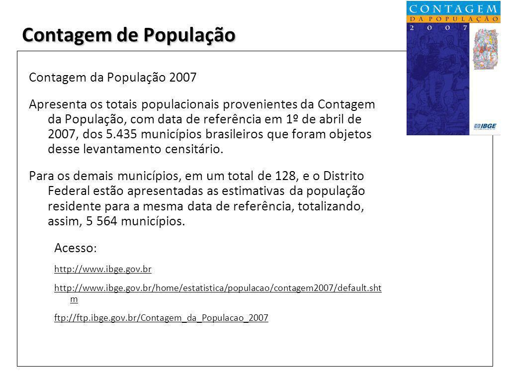 Contagem de População Contagem da População 2007 Apresenta os totais populacionais provenientes da Contagem da População, com data de referência em 1º de abril de 2007, dos 5.435 municípios brasileiros que foram objetos desse levantamento censitário.