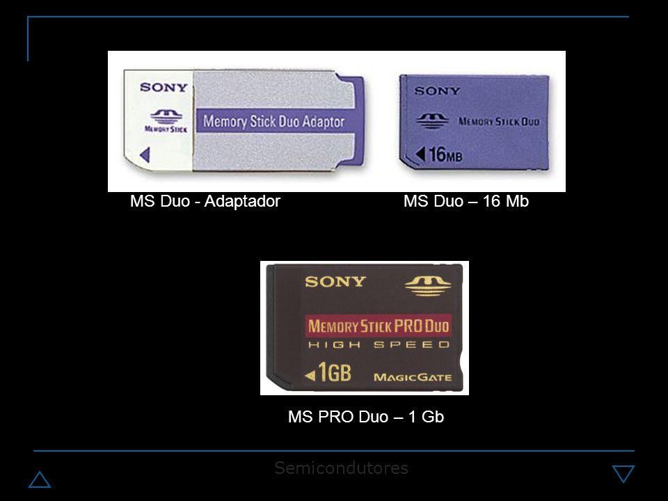 MS Duo - AdaptadorMS Duo – 16 Mb MS PRO Duo – 1 Gb Semicondutores